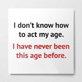 How To Act My Age Metal Print
