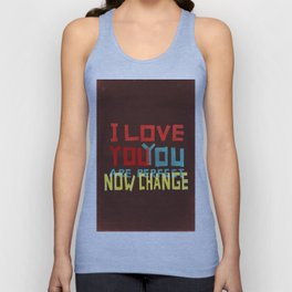 I LOVE YOU YOU ARE PERFECT NOW CHANGE Unisex Tank Top