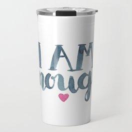 I Am Enough Travel Mug