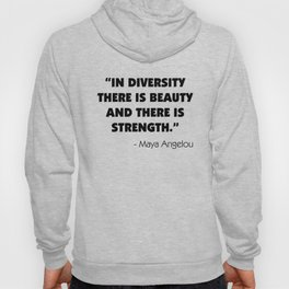 """""""In Diversity There is Beauty and There is Strength"""" -  Maya Angelou Hoody"""