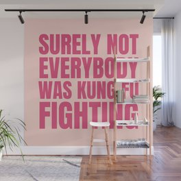 Surely Not Everybody Was Kung Fu Fighting Wall Mural
