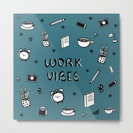 WORK VIBES Metal Print