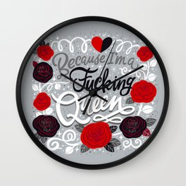 Sh*t People Say: Because I'm a Fucking Queen Wall Clock