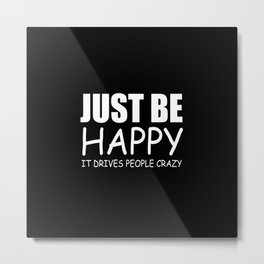 Just be happy quote Metal Print