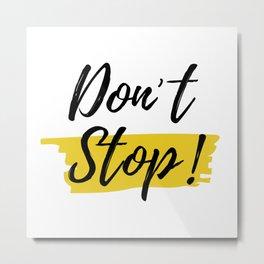 'Don't Stop!' // Typographic Motivation Metal Print