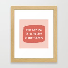 Train Your Mind to See the Good in Every Situation pink and red Framed Art Print