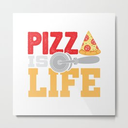 Pizza Is Life Italy Italian Food Foodie Gift Metal Print