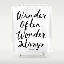 Wander Often Wonder Always™ Shower Curtain