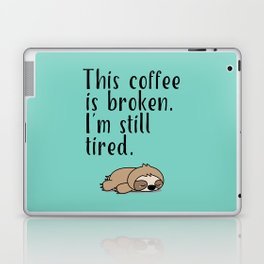 THIS COFFEE IS BROKEN. I'M STILL TIRED. Laptop & iPad Skin