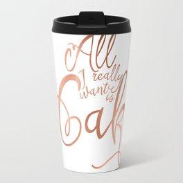 All I want is cake Travel Mug