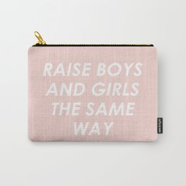 Raise Boys And Girls The Same Carry-All Pouch