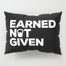 Earned Not Given Gym Quote Pillow Sham