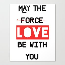 May the love / force be with you Canvas Print