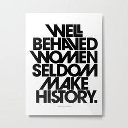 Well Behaved Women Seldom Make History (Black & White Version) Metal Print