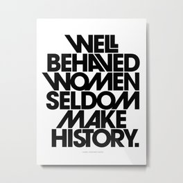 Well Behaved Women Seldom Make History (Black & White Version) Metal Print