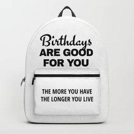 Birthdays are Good for You The More You Have The Longer You Live Backpack