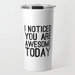 I Noticed You Are Awesome Today (black) Travel Mug