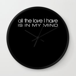 All The Love I Have Is In My Mind Wall Clock