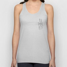 RV There Yet? Unisex Tank Top
