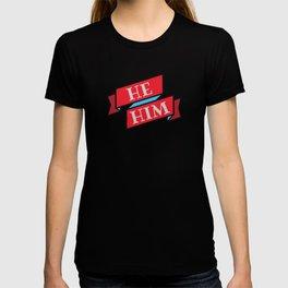 he/him pronouns! T-shirt