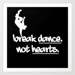 Break Dance Not Hearts Art Print