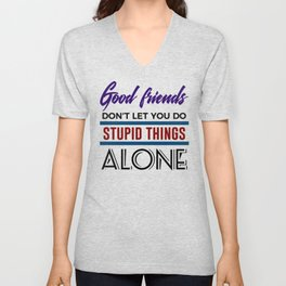 Good Friends Do Stupid Things Together Unisex V-Neck