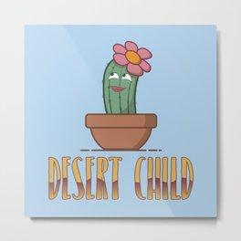 Desert Child - Funny Cactus Pun Gift Metal Print