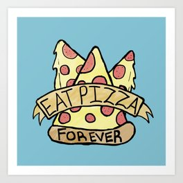 Eat Pizza Forever Art Print