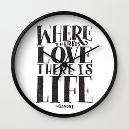 WHERE THERE IS LOVE THERE IS LIFE Wall Clock