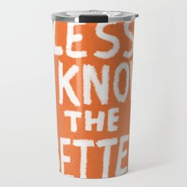 The Less I Know, the Better. Travel Mug