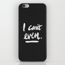 I Can't Even – White Ink iPhone Skin