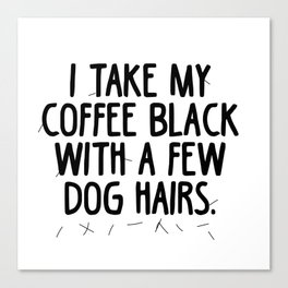 Coffee Dog Hair Canvas Print