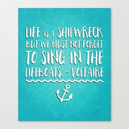 Life Is A Shipwreck Quote Canvas Print