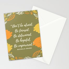 """Don't be afraid. Be focused. Be determined. Be hopeful. Be empowered."" Stationery Cards"