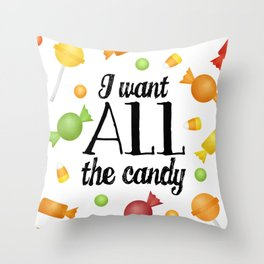 I Want All The Candy Throw Pillow