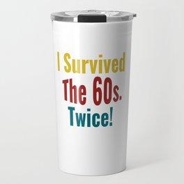 I Survived The Sixties Twice - Birthday T-shirt Travel Mug