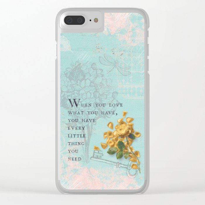 Love what you have- Quote with Rose Flower- Floral Collage and Wisdom on turquoise background Clear iPhone Case