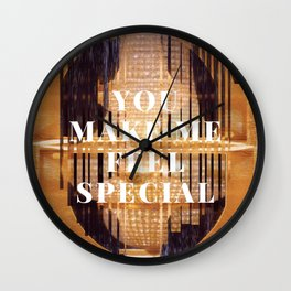 you make me feel special Wall Clock