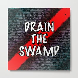 Drain The Swamp Metal Print