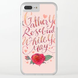 Gather Ye Rosebuds Clear iPhone Case