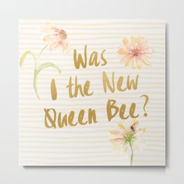 Am I the New Queen Bee? Metal Print