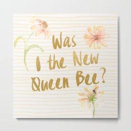 Am I the New Queen Bee? Metal Print