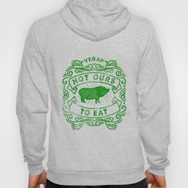 Not Ours To Eat Vegan Statement Hoody