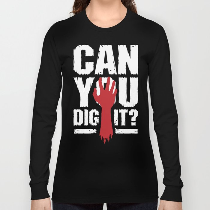 8ed3e8901a Can You Dig It? Funny Zombie Halloween Long Sleeve T-shirt by ...
