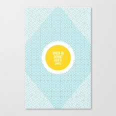 When In Doubt, Keep It Simple Canvas Print