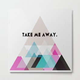 Take Me Away. Metal Print