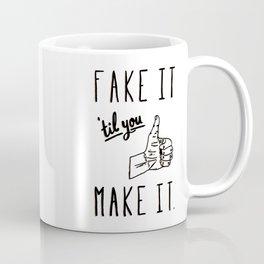 Fake it 'til you make it! Coffee Mug