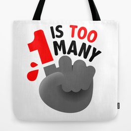 1 IS TOO MANY Tote Bag