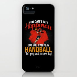 You Can't Buy Happiness But Play Handball iPhone Case