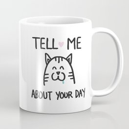 Tell me about your day Coffee Mug